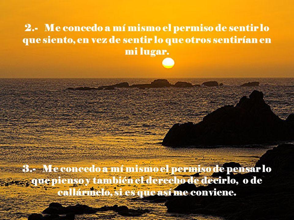 2.- Me concedo a mí mismo el permiso de sentir lo que siento, en vez de sentir lo que otros sentirían en mi lugar.