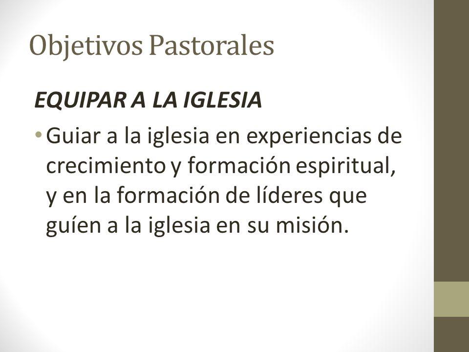 Objetivos Pastorales EQUIPAR A LA IGLESIA