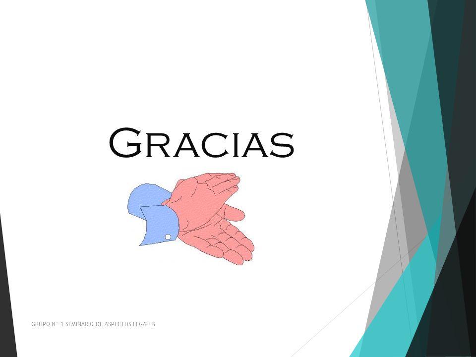 Gracias GRUPO N° 1 SEMINARIO DE ASPECTOS LEGALES