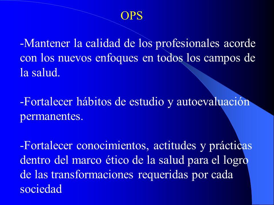 OPS -Mantener la calidad de los profesionales acorde con los nuevos enfoques en todos los campos de la salud.