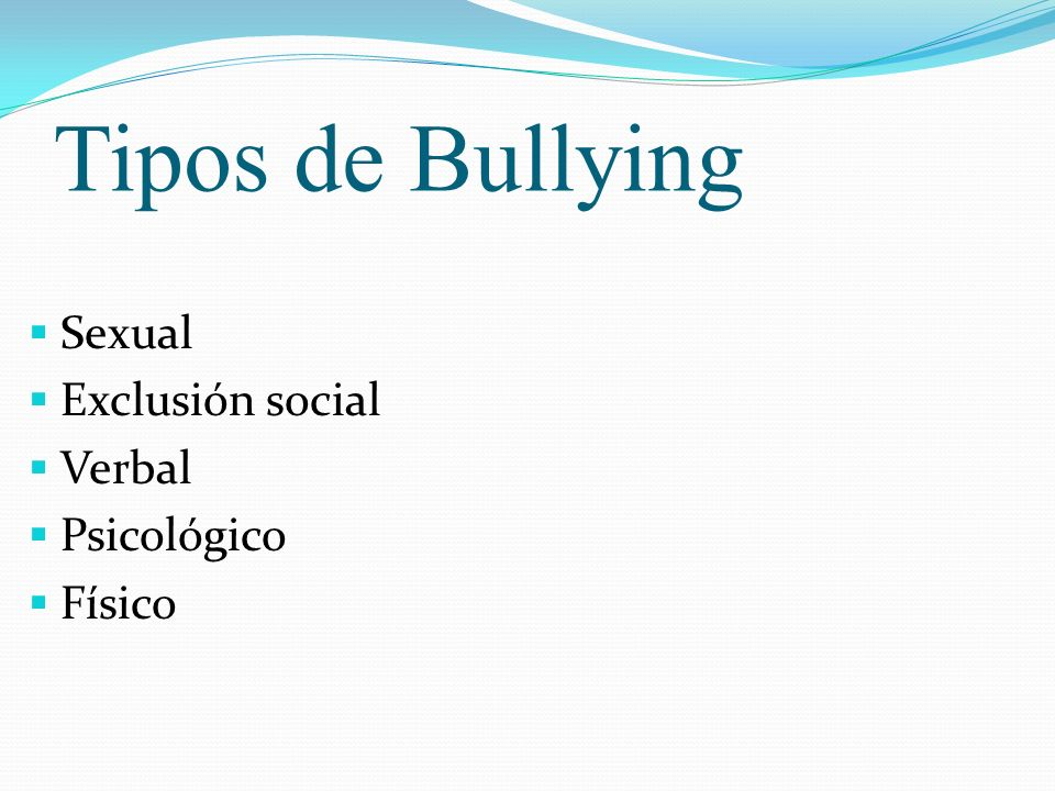 Tipos de Bullying Sexual Exclusión social Verbal Psicológico Físico