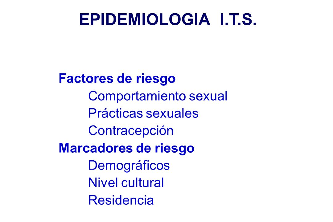EPIDEMIOLOGIA I.T.S. Factores de riesgo Comportamiento sexual