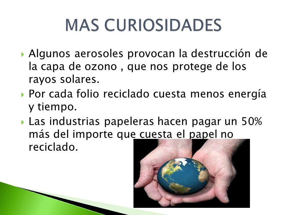 MAS CURIOSIDADES Algunos aerosoles provocan la destrucción de la capa de ozono , que nos protege de los rayos solares.