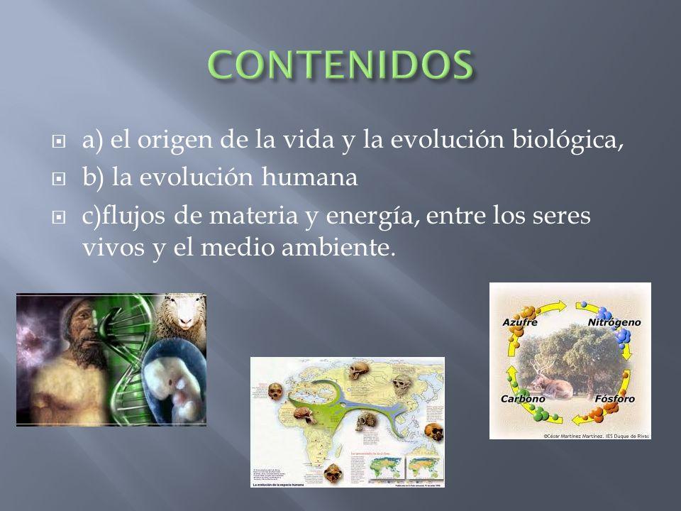 CONTENIDOS a) el origen de la vida y la evolución biológica,