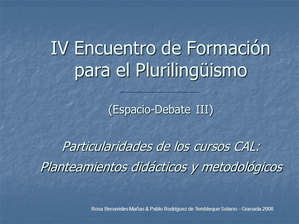 IV Encuentro de Formación para el Plurilingüismo (Espacio-Debate III) Particularidades de los cursos CAL: Planteamientos didácticos y metodológicos