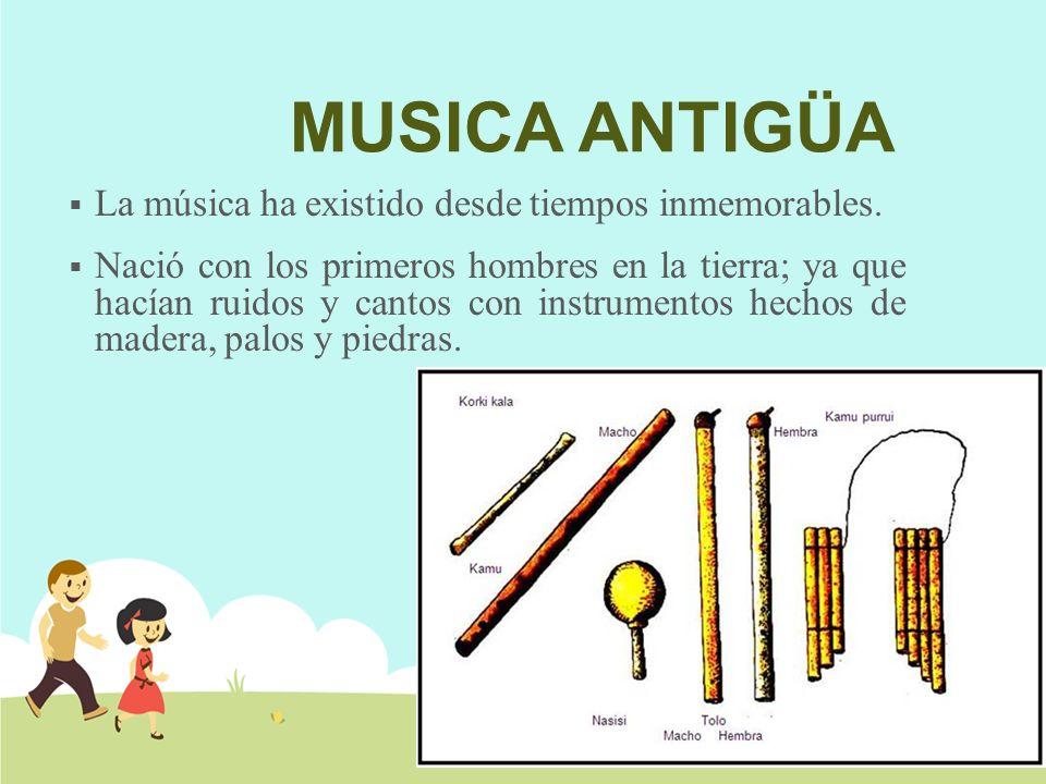 MUSICA ANTIGÜA La música ha existido desde tiempos inmemorables.
