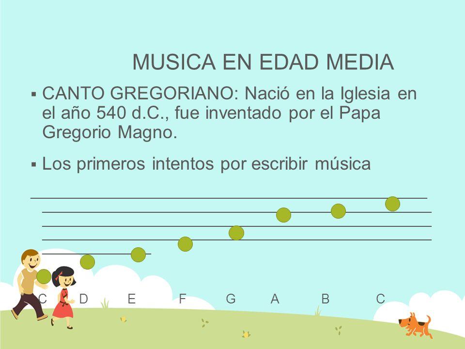 MUSICA EN EDAD MEDIACANTO GREGORIANO: Nació en la Iglesia en el año 540 d.C., fue inventado por el Papa Gregorio Magno.