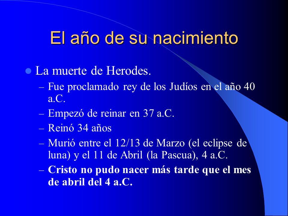 El año de su nacimiento La muerte de Herodes.
