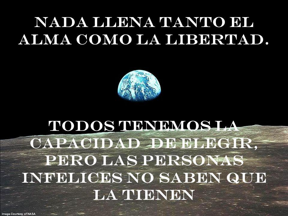 Nada llena tanto el alma como la libertad