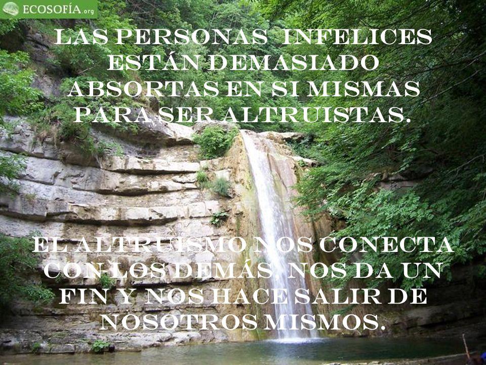 Las personas infelices están demasiado absortas en si mismas para ser altruistas.