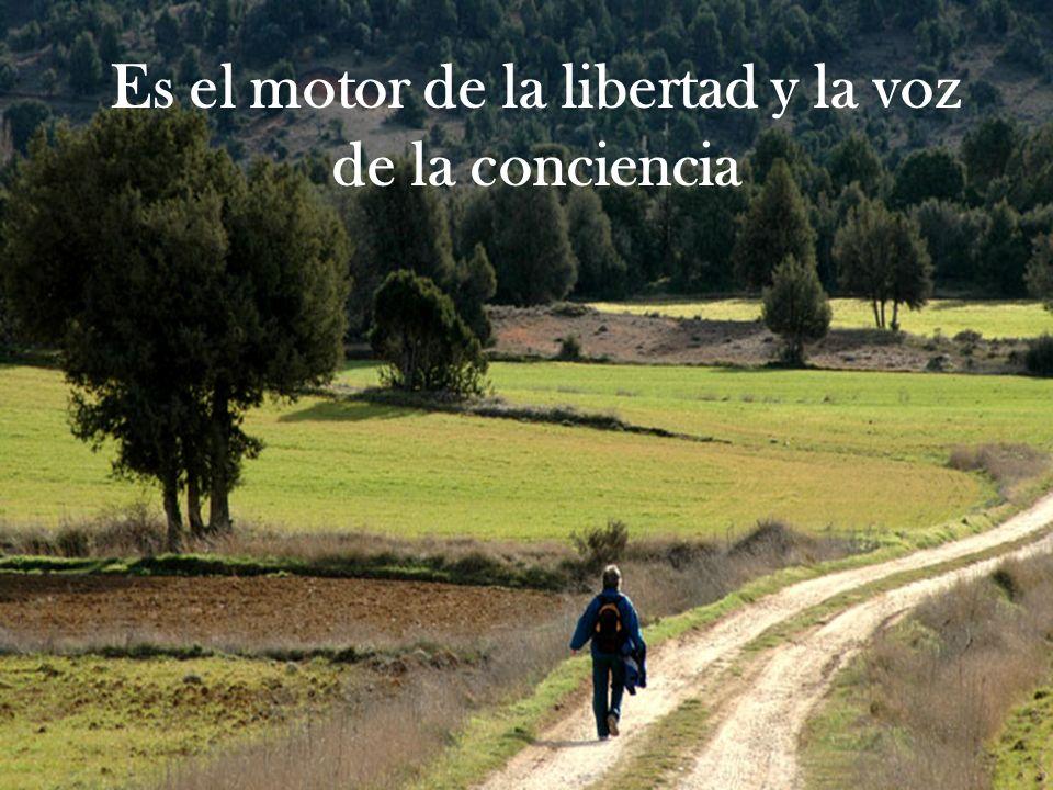 Es el motor de la libertad y la voz de la conciencia
