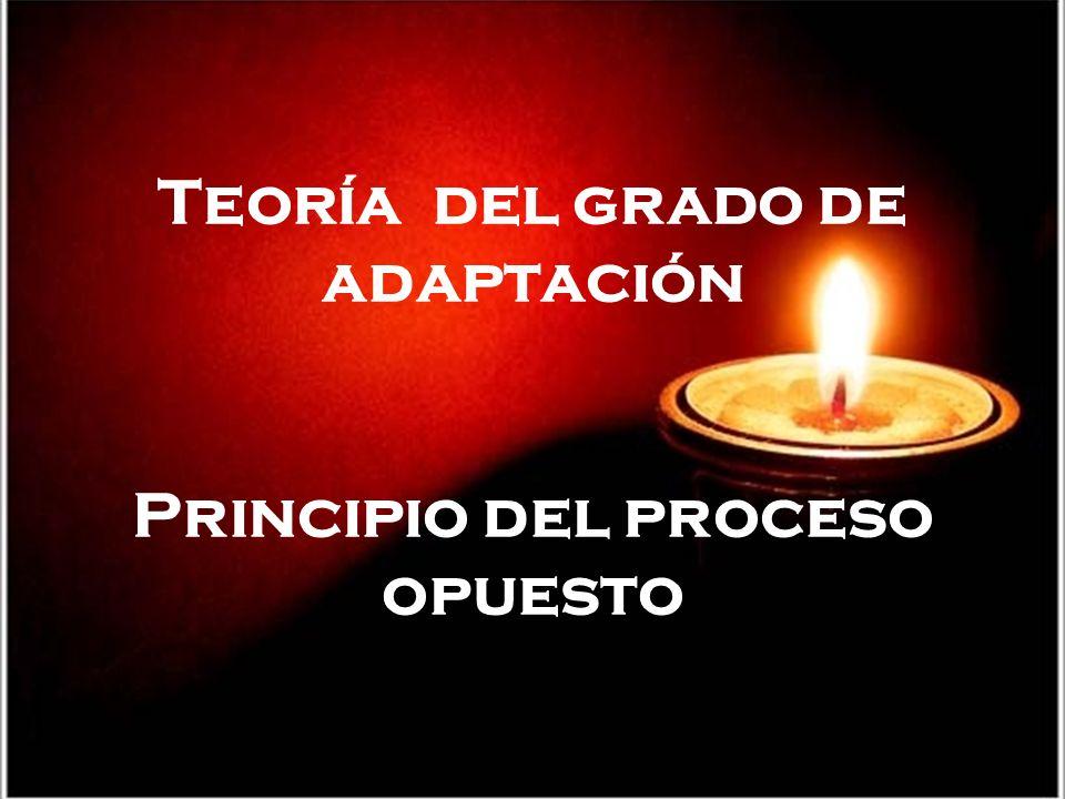 Teoría del grado de adaptación Principio del proceso opuesto