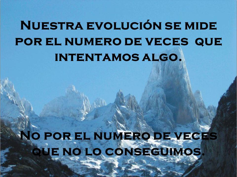 Nuestra evolución se mide por el numero de veces que intentamos algo