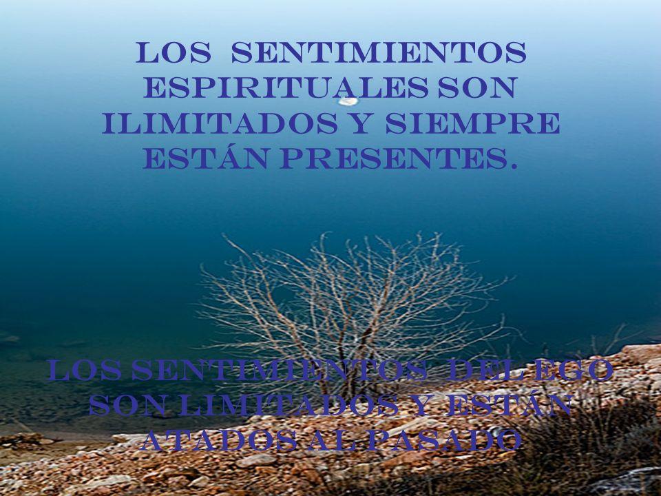 Los sentimientos espirituales son ilimitados y siempre están presentes