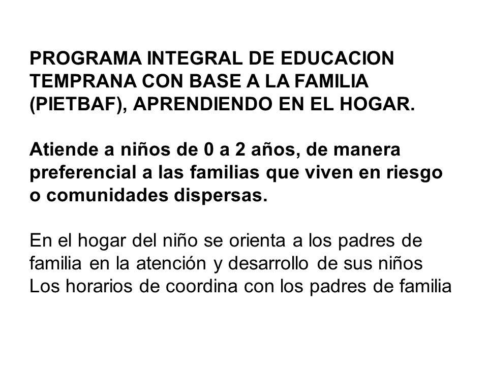 PROGRAMA INTEGRAL DE EDUCACION TEMPRANA CON BASE A LA FAMILIA (PIETBAF), APRENDIENDO EN EL HOGAR.