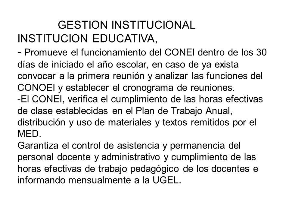 GESTION INSTITUCIONAL INSTITUCION EDUCATIVA, - Promueve el funcionamiento del CONEI dentro de los 30 días de iniciado el año escolar, en caso de ya exista convocar a la primera reunión y analizar las funciones del CONOEI y establecer el cronograma de reuniones.