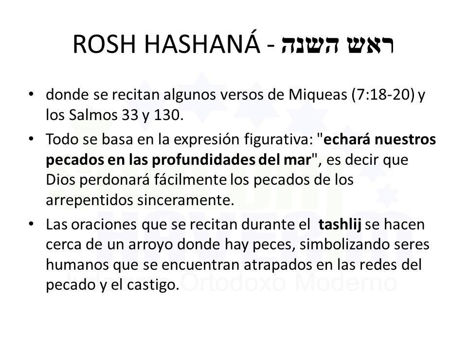 ROSH HASHANÁ - ראש השנה donde se recitan algunos versos de Miqueas (7:18-20) y los Salmos 33 y 130.