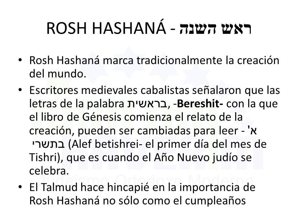 ROSH HASHANÁ - ראש השנה Rosh Hashaná marca tradicionalmente la creación del mundo.