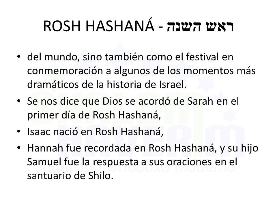 ROSH HASHANÁ - ראש השנה del mundo, sino también como el festival en conmemoración a algunos de los momentos más dramáticos de la historia de Israel.