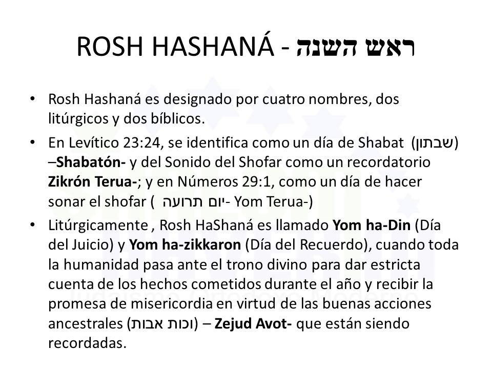 ROSH HASHANÁ - ראש השנה Rosh Hashaná es designado por cuatro nombres, dos litúrgicos y dos bíblicos.