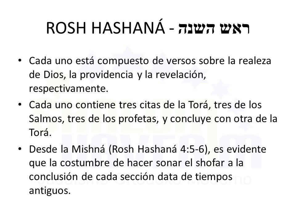 ROSH HASHANÁ - ראש השנה Cada uno está compuesto de versos sobre la realeza de Dios, la providencia y la revelación, respectivamente.