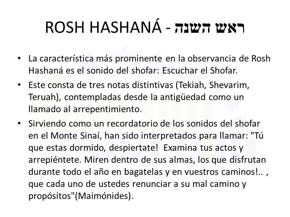 ROSH HASHANÁ - ראש השנה La característica más prominente en la observancia de Rosh Hashaná es el sonido del shofar: Escuchar el Shofar.