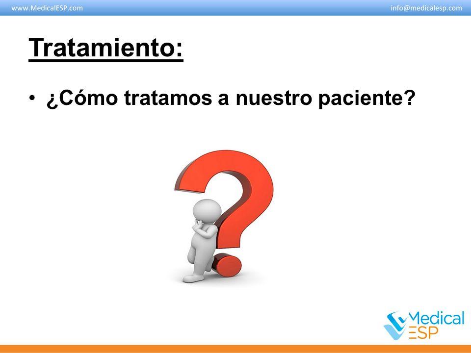 Tratamiento: ¿Cómo tratamos a nuestro paciente