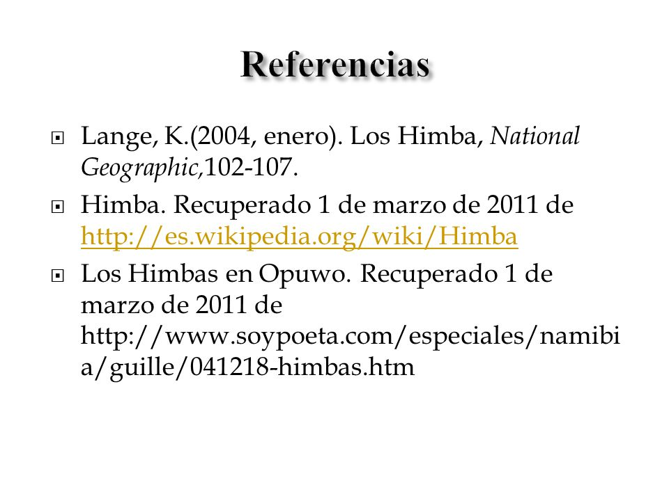 Referencias Lange, K.(2004, enero). Los Himba, National Geographic,102-107.