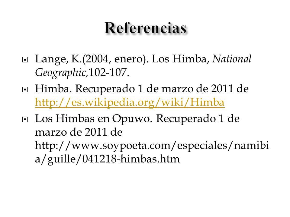 ReferenciasLange, K.(2004, enero). Los Himba, National Geographic,102-107.