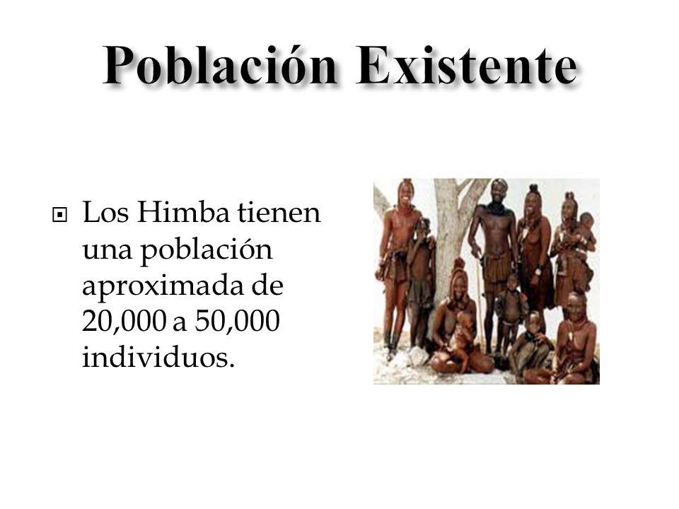 Población Existente Los Himba tienen una población aproximada de 20,000 a 50,000 individuos.