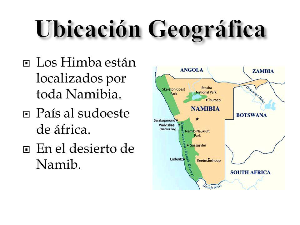 Ubicación Geográfica Los Himba están localizados por toda Namibia.