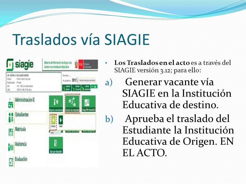 Traslados vía SIAGIE Los Traslados en el acto es a través del SIAGIE versión 3.12; para ello: