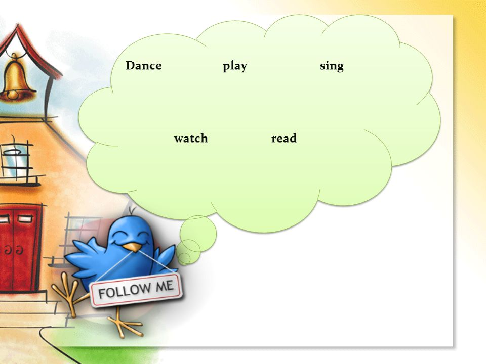 Dance play sing watch read