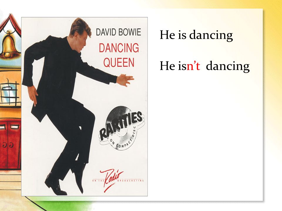 He is dancing He isn't dancing