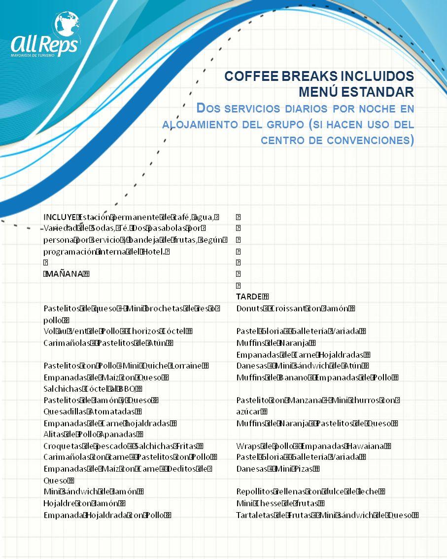 COFFEE BREAKS INCLUIDOS MENÚ ESTANDAR Dos servicios diarios por noche en alojamiento del grupo (si hacen uso del centro de convenciones)