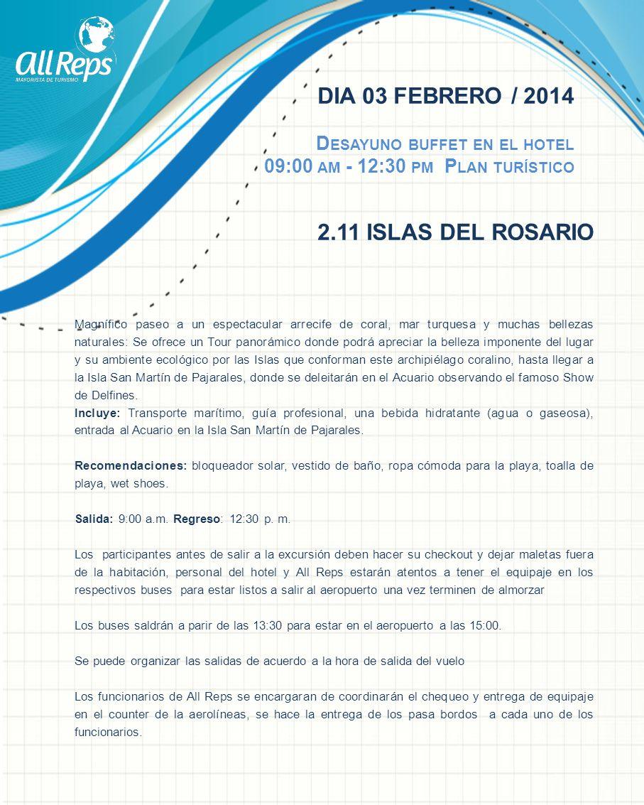 DIA 03 FEBRERO / 2014 Desayuno buffet en el hotel 09:00 am - 12:30 pm Plan turístico