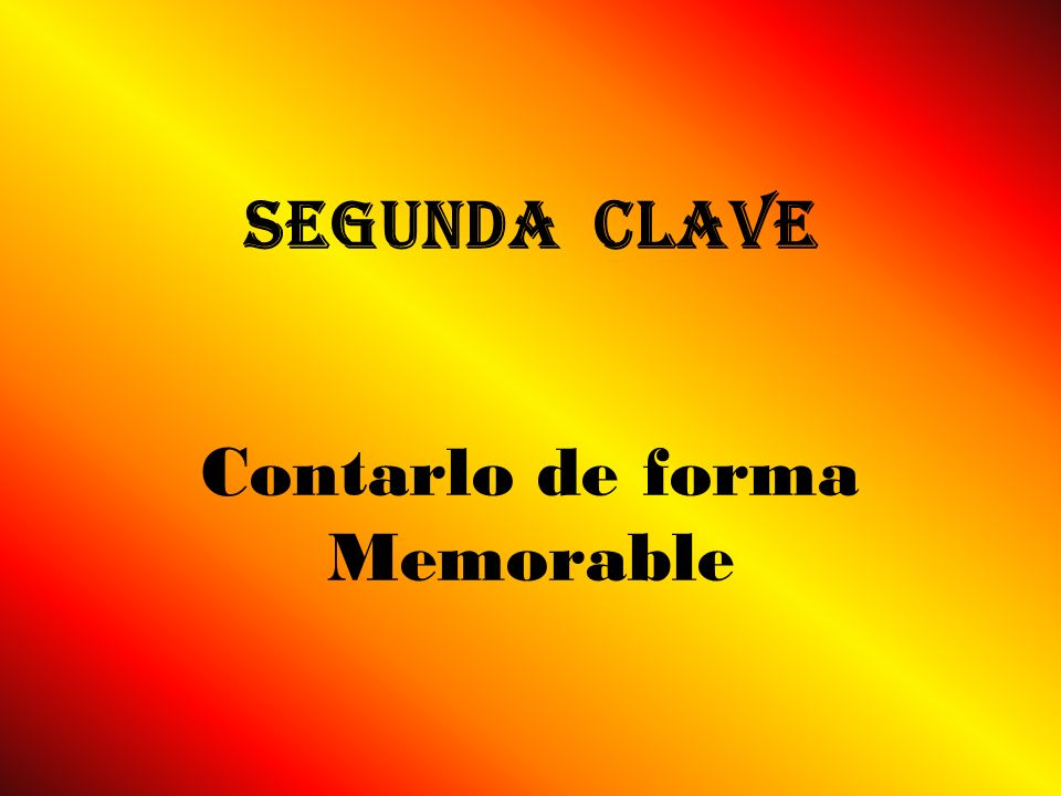 Segunda Clave Contarlo de forma Memorable