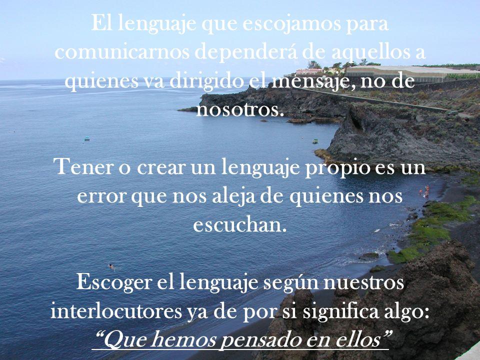 El lenguaje que escojamos para comunicarnos dependerá de aquellos a quienes va dirigido el mensaje, no de nosotros.