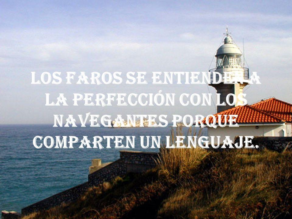 Los faros se entienden a la perfección con los navegantes porque comparten un lenguaje.