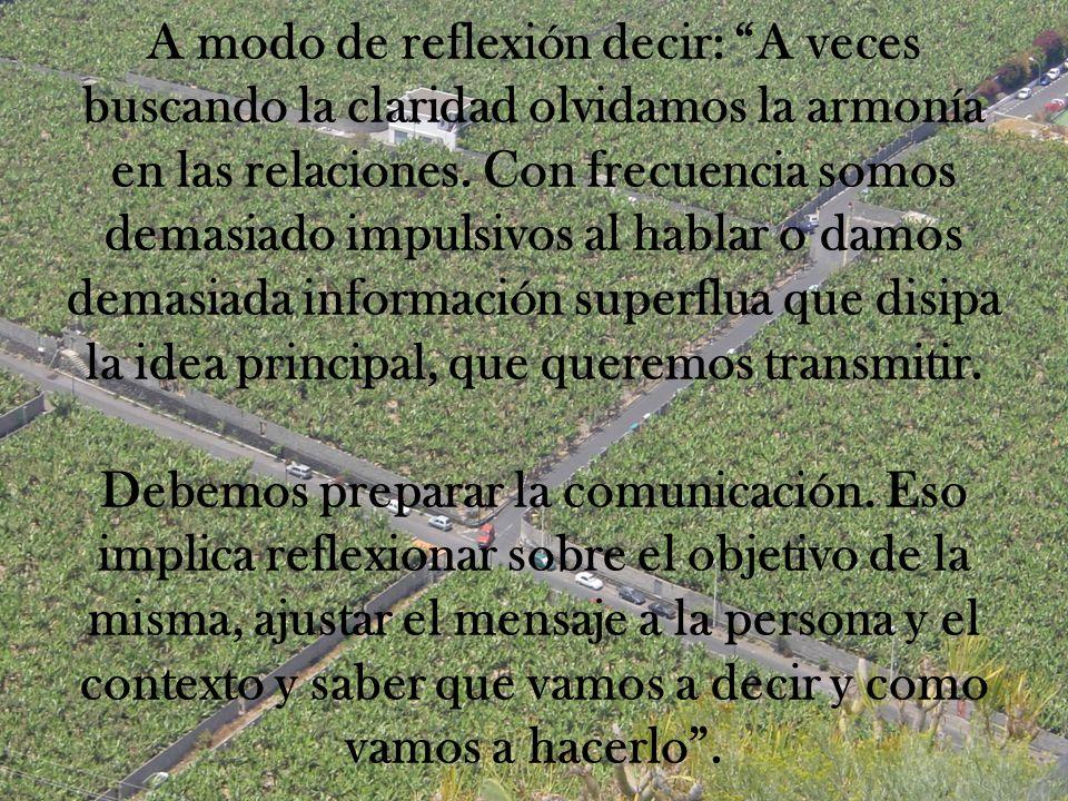 A modo de reflexión decir: A veces buscando la claridad olvidamos la armonía en las relaciones.