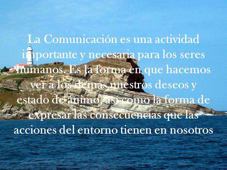 La Comunicación es una actividad importante y necesaria para los seres humanos.