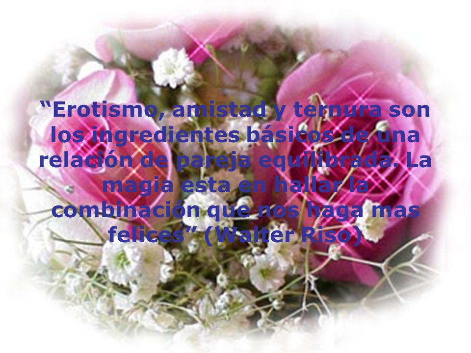 Erotismo, amistad y ternura son los ingredientes básicos de una relación de pareja equilibrada.