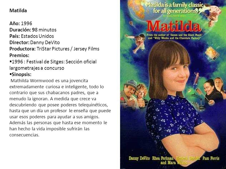 Matilda Año: 1996. Duración: 98 minutos. País: Estados Unidos. Director: Danny DeVito. Productora: TriStar Pictures / Jersey Films.