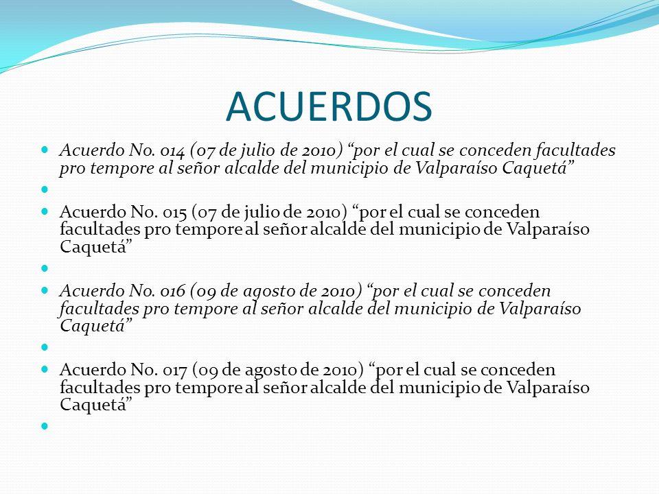 ACUERDOS Acuerdo No. 014 (07 de julio de 2010) por el cual se conceden facultades pro tempore al señor alcalde del municipio de Valparaíso Caquetá