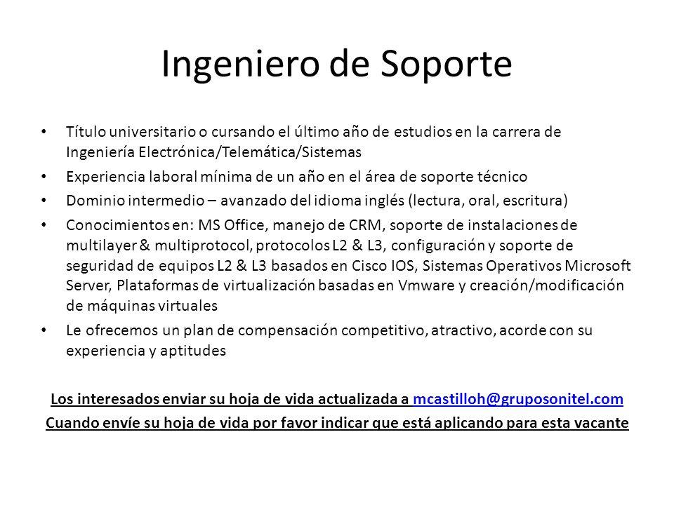 Ingeniero de Soporte Título universitario o cursando el último año de estudios en la carrera de Ingeniería Electrónica/Telemática/Sistemas.