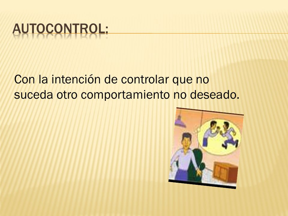 autocontrol: Con la intención de controlar que no suceda otro comportamiento no deseado.