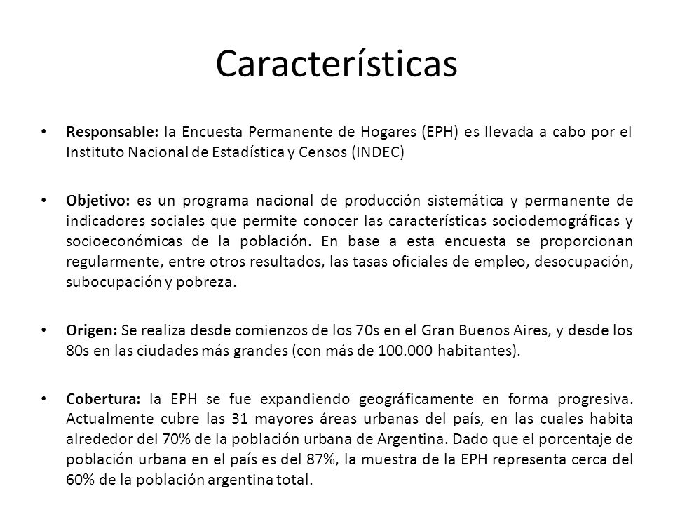 Características Responsable: la Encuesta Permanente de Hogares (EPH) es llevada a cabo por el Instituto Nacional de Estadística y Censos (INDEC)