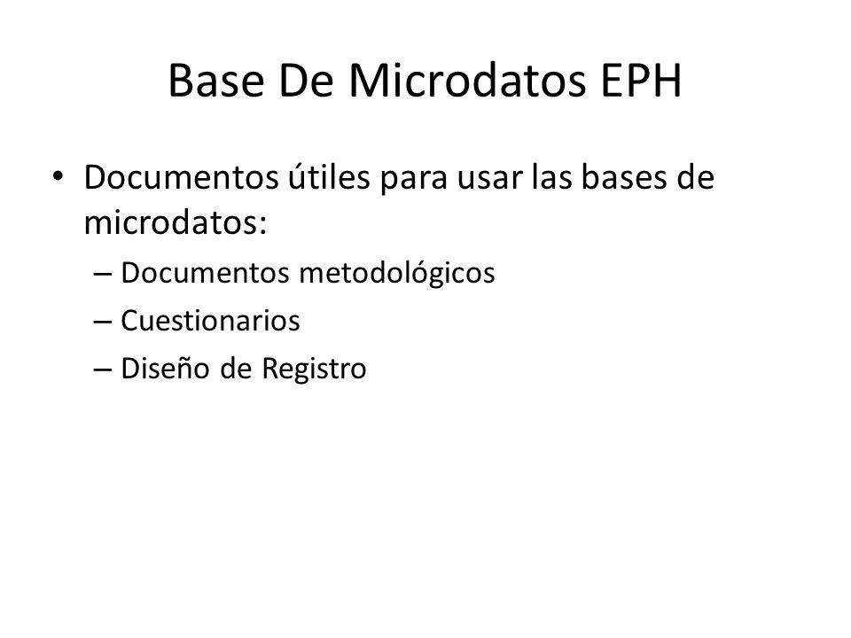 Base De Microdatos EPH Documentos útiles para usar las bases de microdatos: Documentos metodológicos.