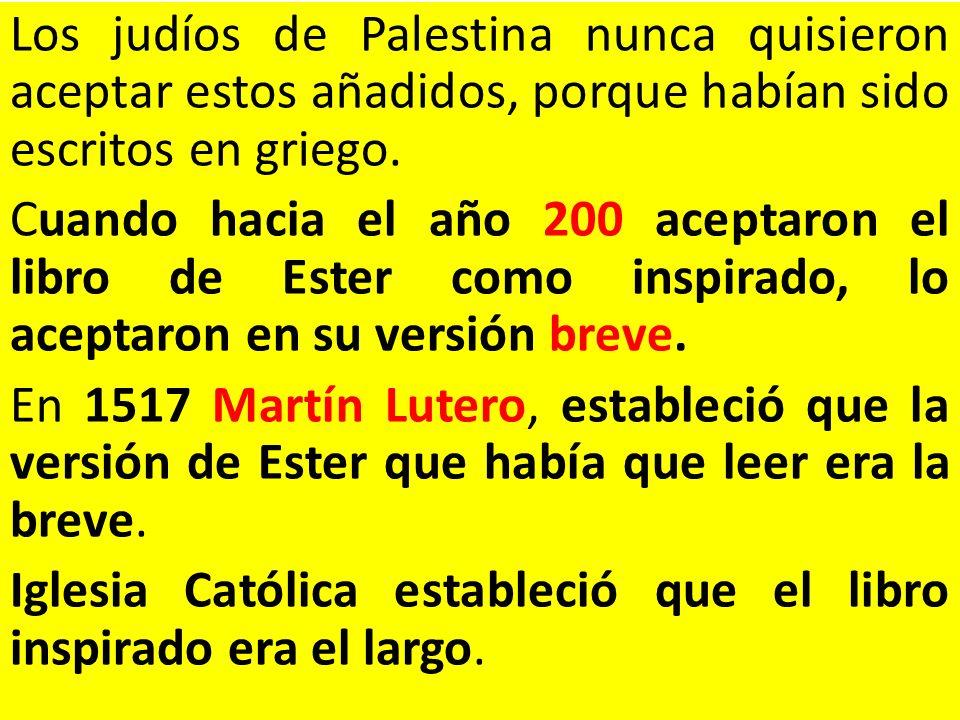 Los judíos de Palestina nunca quisieron aceptar estos añadidos, porque habían sido escritos en griego.