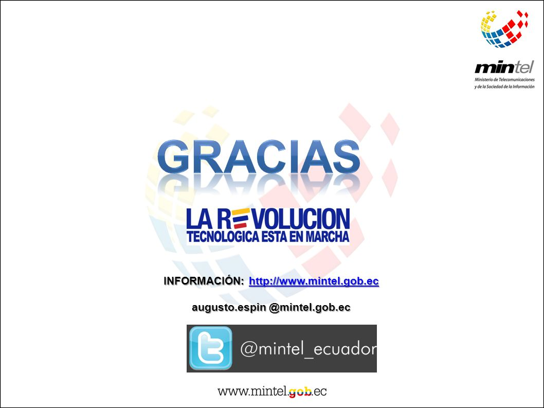 INFORMACIÓN: http://www.mintel.gob.ec augusto.espin @mintel.gob.ec
